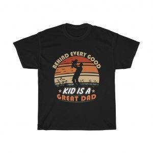 Behind Every Good Kid Is A Great Dad – T-shirt Father's Day Gifts Gifts for Dad Men's Tees